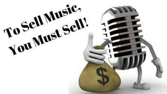 To Sell Music, You Must Sell!