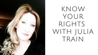 Know your rights and more: a discussion with Julia Train