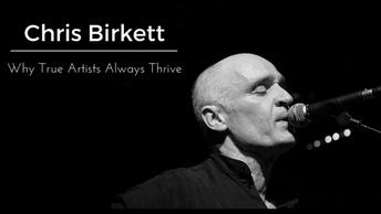 Chris Birkett: Why True Artists Always Thrive