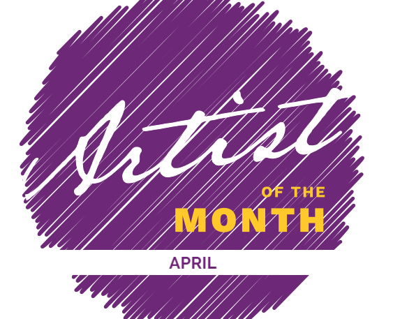 APRIL - Artist of the Month