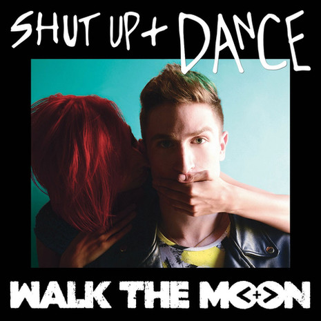 'Shut Up And Dance' Walk The Moon