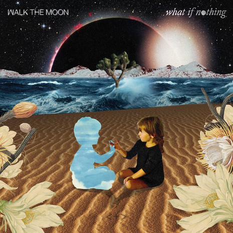 'What If Nothing' Walk The Moon