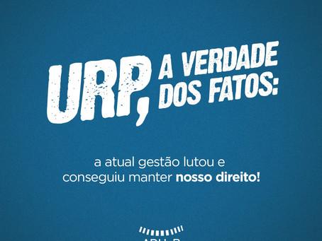 URP, a verdade dos fatos: a atual gestão lutou e conseguiu manter o nosso direito!
