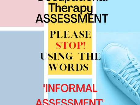 """Occupational Therapy Assessment and why I DO NOT use the term """"informal assessment""""."""