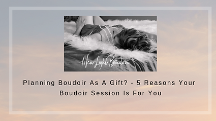 Planning Boudoir As A Gift_.png