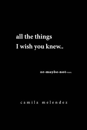 all the things i wish you knew by camila melendez