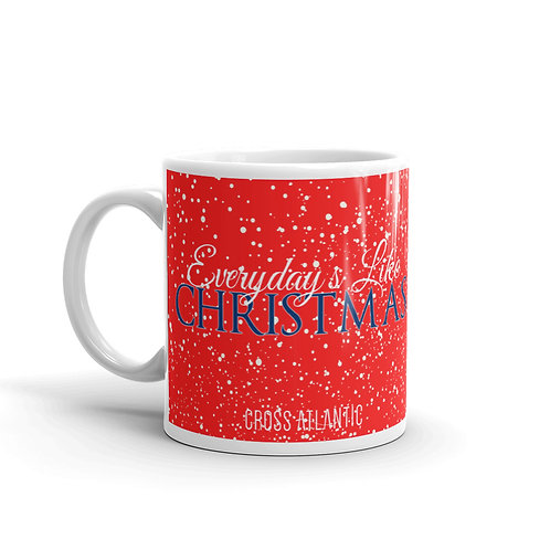 """Everyday's Like Christmas"" Mug"
