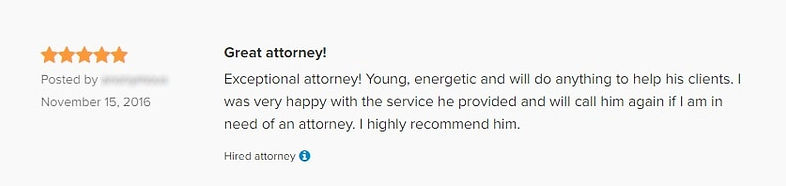 5/5 Star Avvo Review #4: Great attorney! Exceptional attorney! Young, energetic and will do anything to help his clients. I was very happy with the service he provided and will call him again if I am in need of an attorney. I highly recommend him.