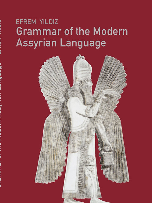 Grammar of the Modern Assyrian Language by Dr. Efrem Yildiz
