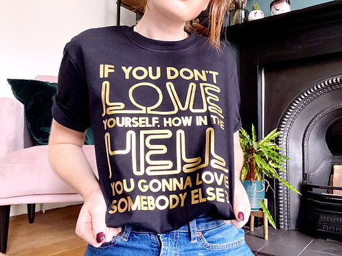 If You Don't Love Yourself... - Unisex Fit T-Shirt
