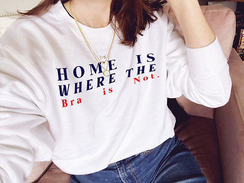 Home Is Where The Bra Is Not - Unisex Fit Sweater