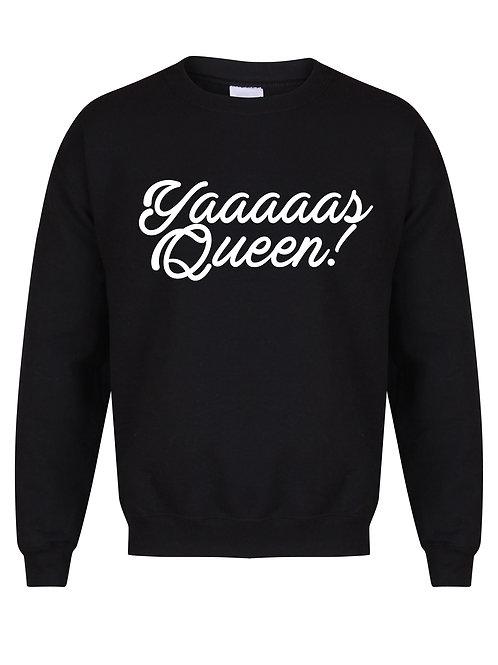 Yaaaaas Queen!- Unisex Fit Sweater