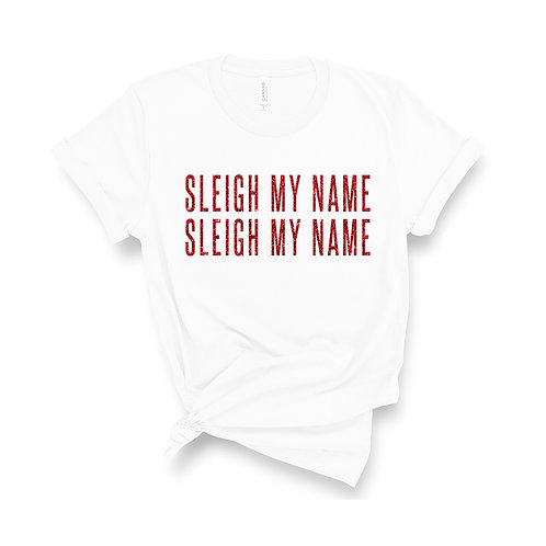 Sleigh My Name - Unisex Fit T-Shirt