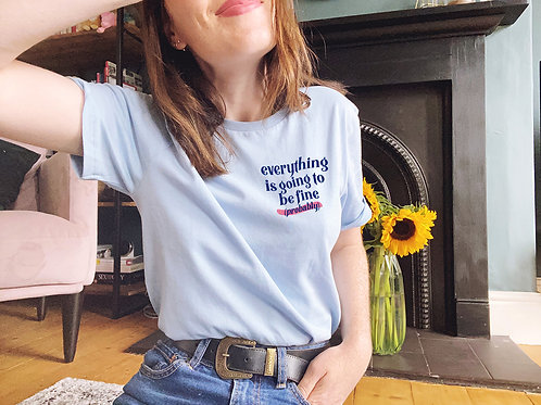 Everything Is Going To Be Fine (probably) - Unisex Fit T-Shirt