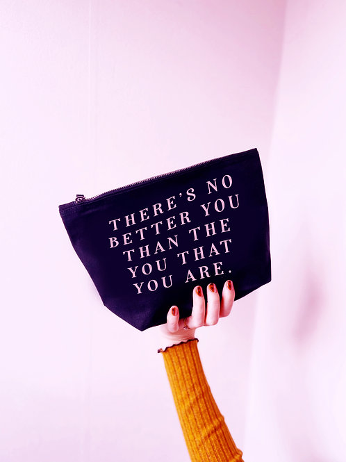 There's No Better You Than The You That You Are - Make Up/Cosmetics Bag
