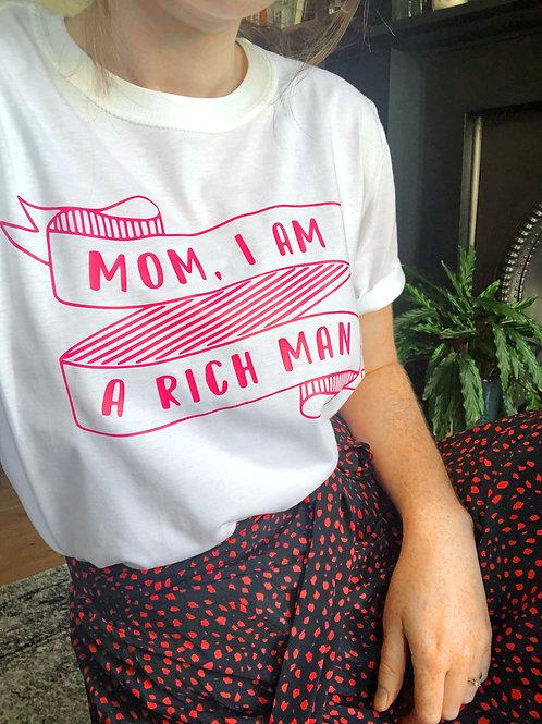 Mom, I Am A Rich Man - Unisex T-Shirt