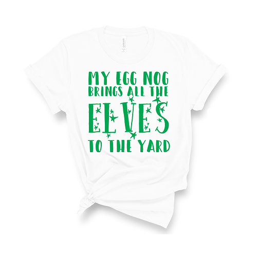 My Egg Nog Brings All The Elves To The Yard - Unisex Fit T-Shirt
