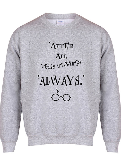 After All This Time Always - Unisex Fit Sweater