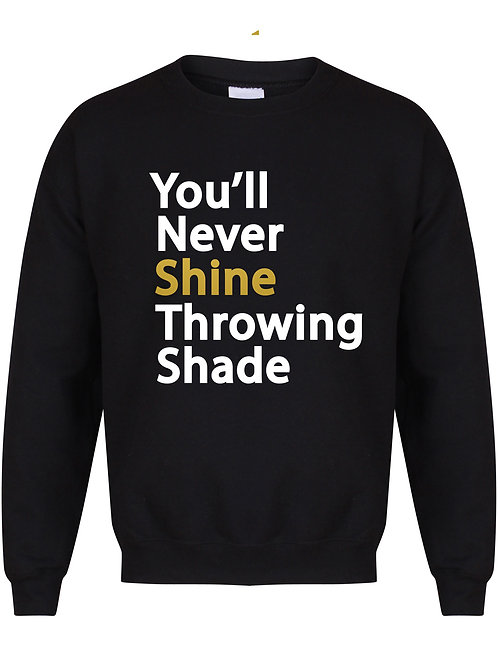 You'll Never Shine Throwing Shade - Unisex Fit Sweater