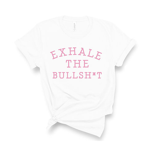 Exhale The Bullsh*t - Unisex Fit T-Shirt