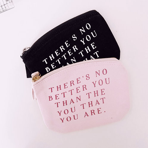 There's No Better You Than The You That You Are - Zip Purse