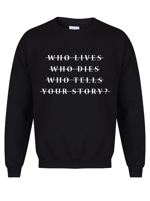 Who Lives Who Dies Who Tells Your Story? - Unisex Fit Sweater