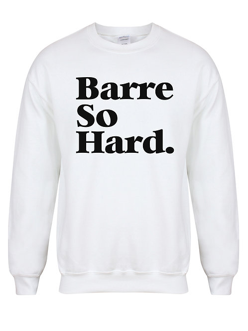 Barre So Hard - Unisex Fit Sweater