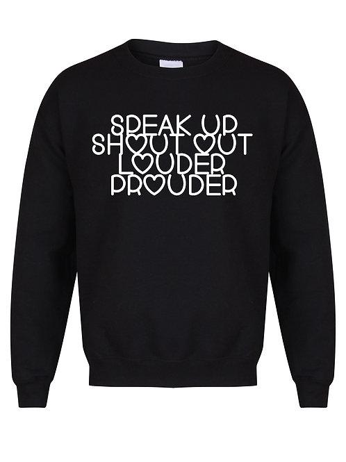 Speak Up, Shout Out, Louder, Prouder - Unisex Fit Sweater