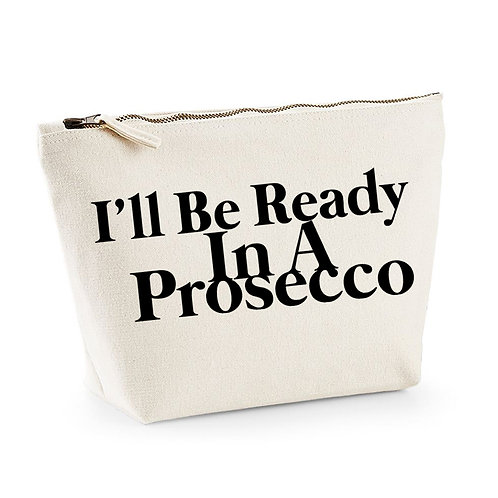 I'll Be Ready In A Prosecco - Make Up/Cosmetics Bag