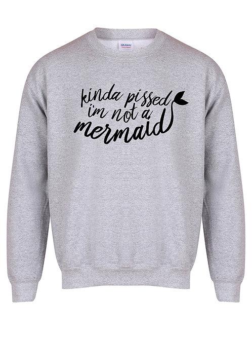 Kinda Pissed I'm Not a Mermaid - Unisex Fit Sweater