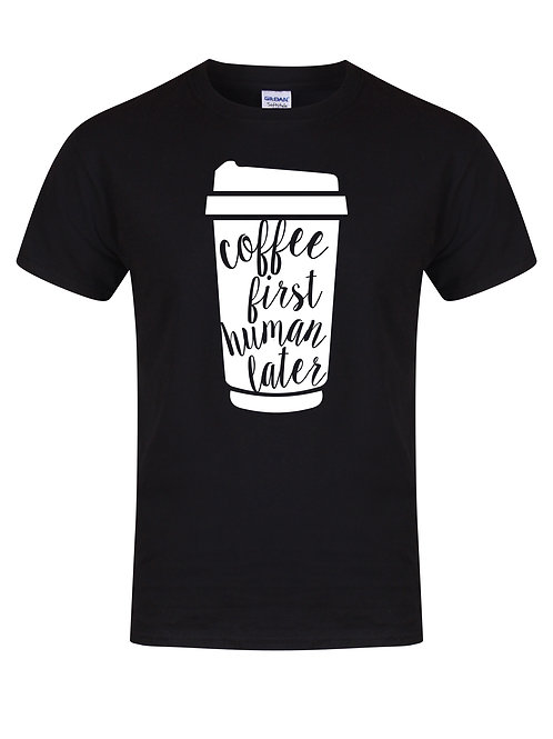 Coffee First, Human Later - T-Shirt