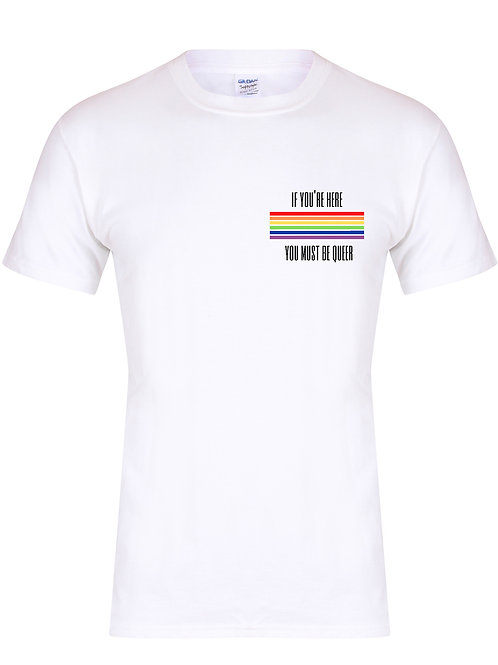 If You're Here You Must Be Queer - Pride Range -  Unisex Fit T-Shirt