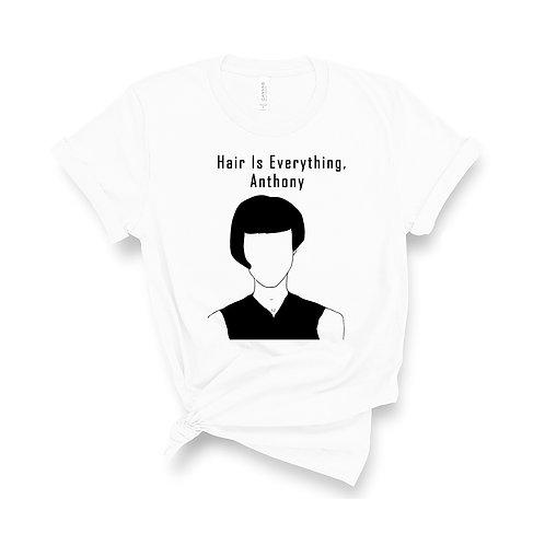 Hair Is Everything Anthony - Unisex T-Shirt