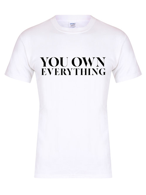 You Own Everything - Unisex T-Shirt