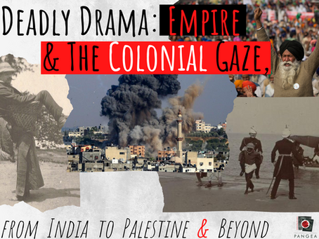 Deadly Drama: Empire & the Colonial Gaze, from Palestine to India & Beyond