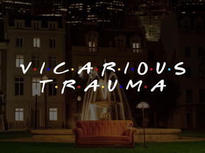 The One About Vicarious Trauma