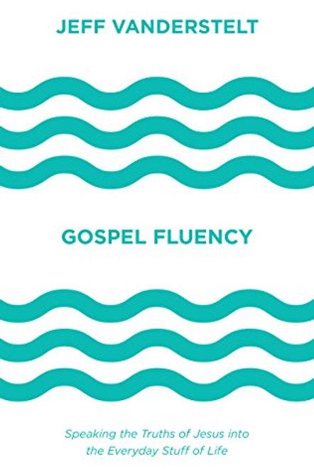 Gospel Fluency: Speaking The TruthsOf Jesus Into The Everyday Stuff Of Life