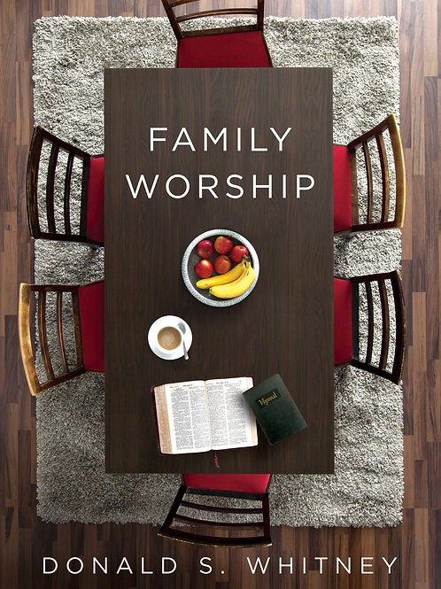 Family Worship: In the Bible, In History, & In Your Home