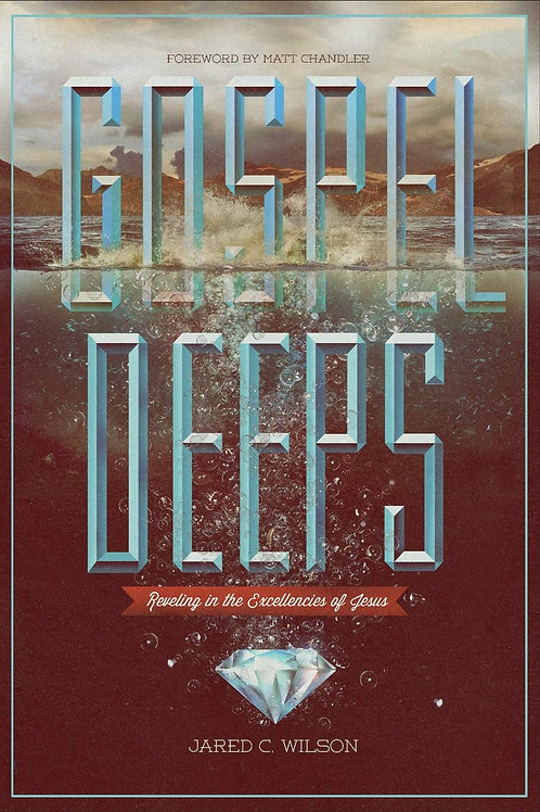 Gospel Deeps: Revelinig In The Excellencies Of Jesus