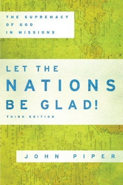 Let TheNations Be Glad: The Supremacy Of GodIn Missions