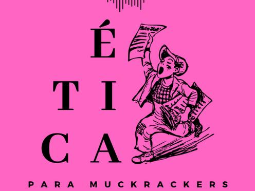 "[PODCAST] Nace la ""Ética para Muckrackers"""