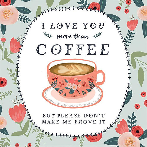 Greeting Card I Love You More Than Coffee