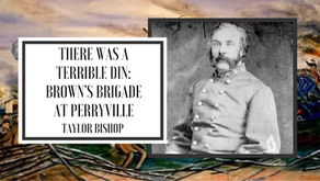 There was a Terrible Din - Brown's Brigade at Perryville: Floridians, Mississippians, and Georgians