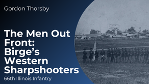 The Men Out Front; Birge's Western Sharpshooters a.k.a. the 66th Illinois