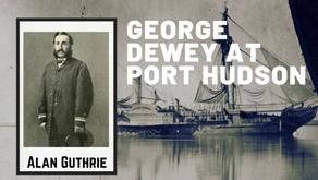 George Dewey at Port Hudson