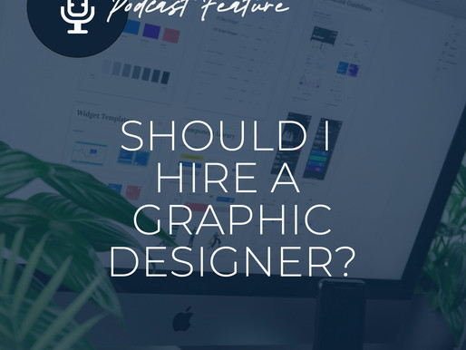 Podcast (Part 1): Should you hire a graphic designer for your business?