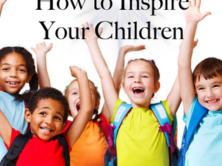 How To Inspire Your Children