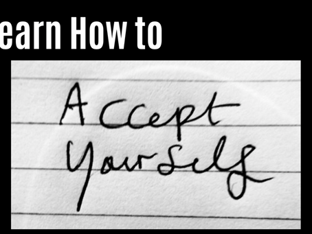 Learning to Accept Yourself and Your Reality