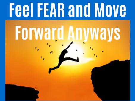 Feel Fear and Move Forward Anyway