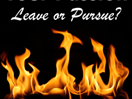 Your Passion - Leave or Pursue?